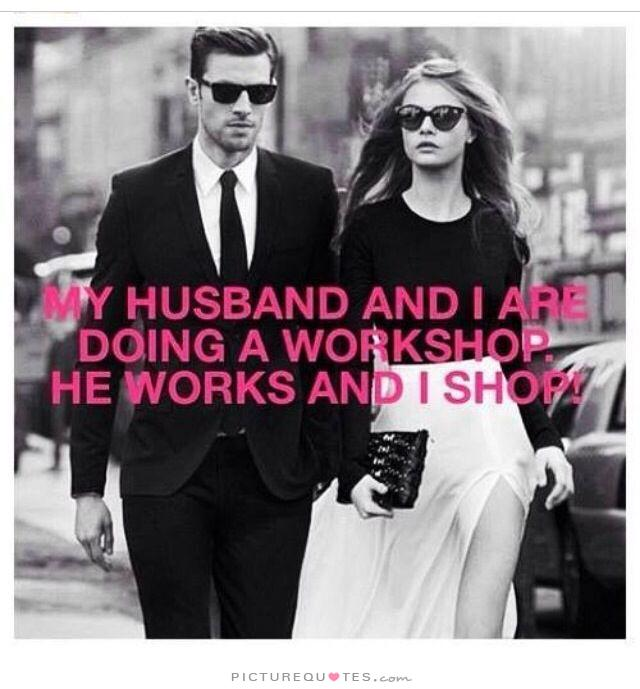 my-husband-and-i-are-doing-a-workshop-he-works-and-i-shop-quote-1